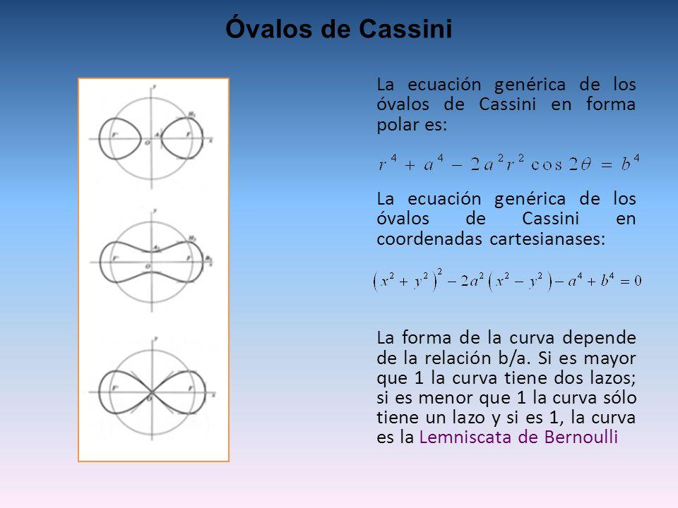 Óvalos de Cassini La ecuación genérica de los óvalos de Cassini en forma polar es: