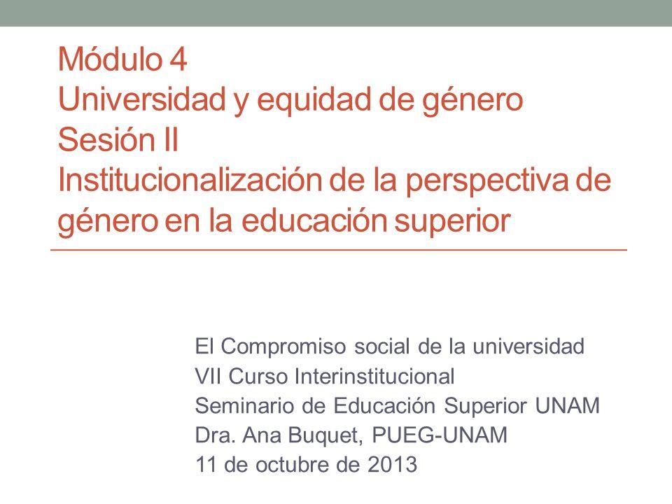 Módulo 4 Universidad y equidad de género Sesión II Institucionalización de la perspectiva de género en la educación superior