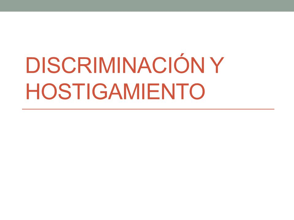 Discriminación y hostigamiento