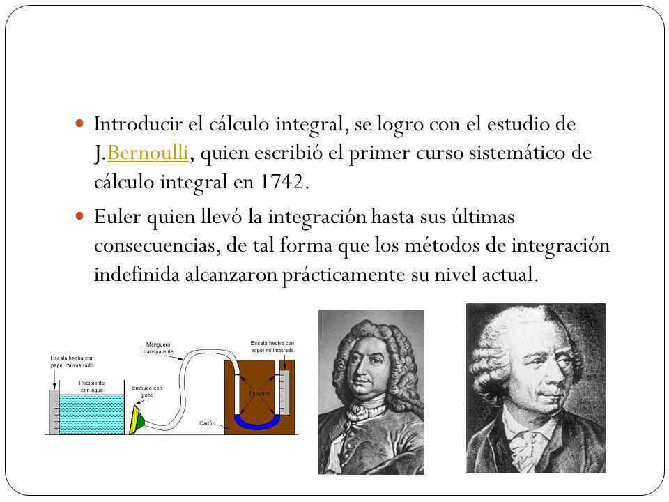 Introducir el cálculo integral, se logro con el estudio de J