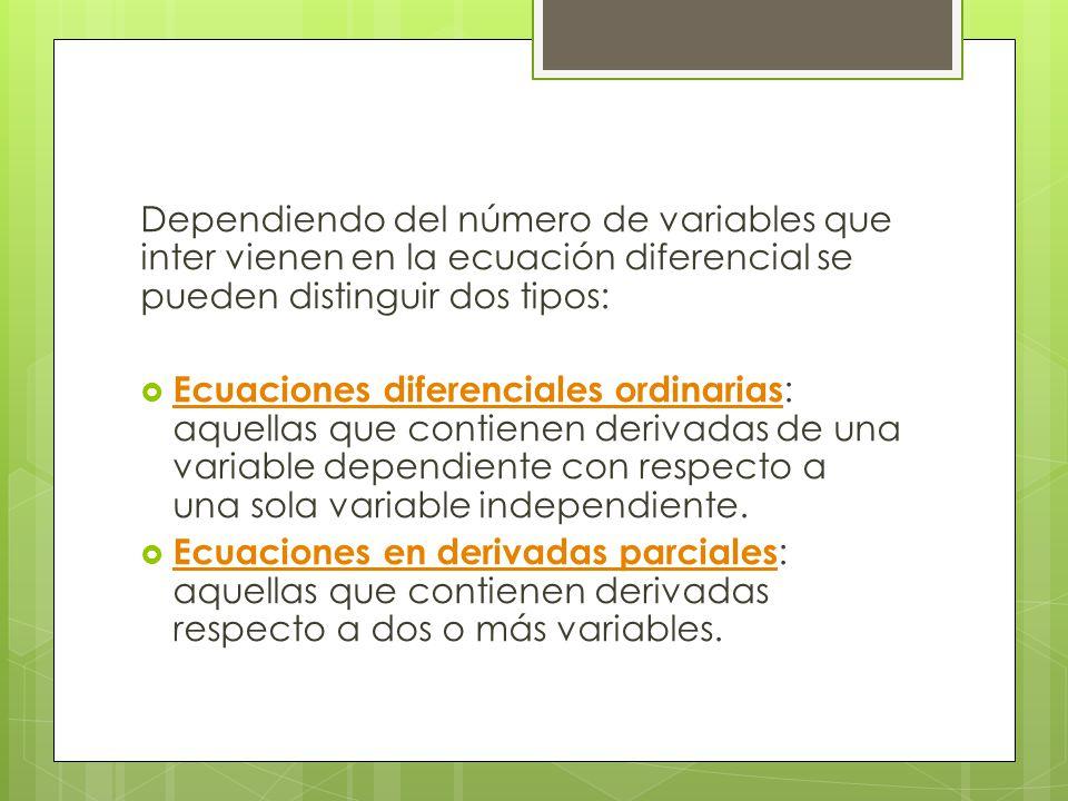 Dependiendo del número de variables que inter vienen en la ecuación diferencial se pueden distinguir dos tipos: