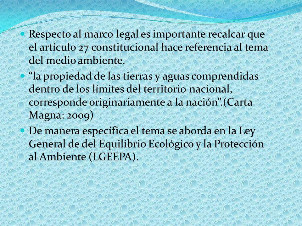 Respecto al marco legal es importante recalcar que el artículo 27 constitucional hace referencia al tema del medio ambiente.