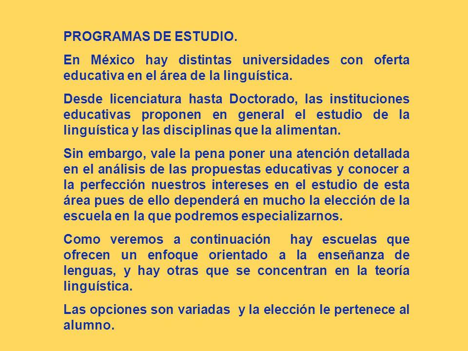PROGRAMAS DE ESTUDIO. En México hay distintas universidades con oferta educativa en el área de la linguística.