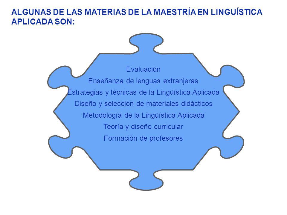 ALGUNAS DE LAS MATERIAS DE LA MAESTRÍA EN LINGUÍSTICA APLICADA SON: