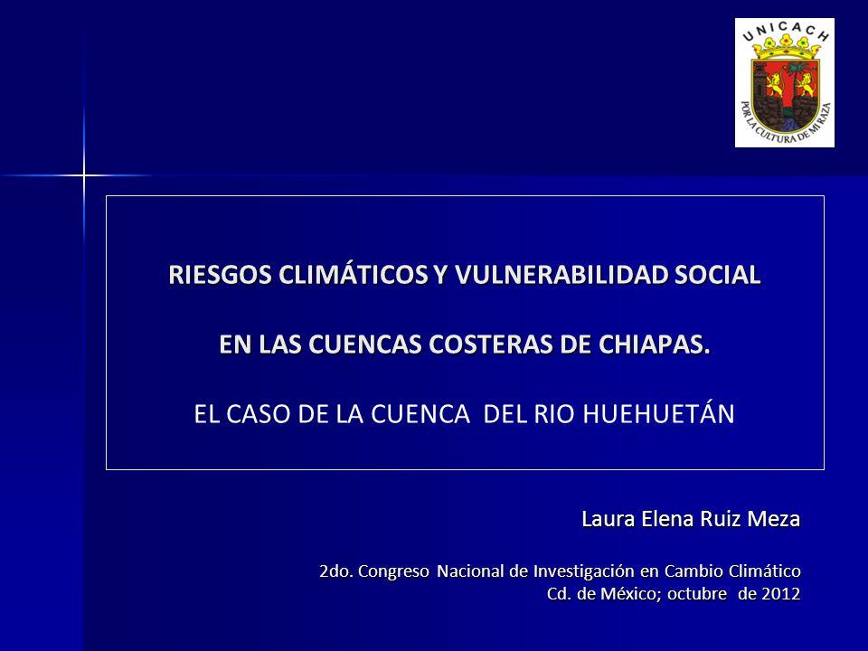 RIESGOS CLIMÁTICOS Y VULNERABILIDAD SOCIAL EN LAS CUENCAS COSTERAS DE CHIAPAS. EL CASO DE LA CUENCA DEL RIO HUEHUETÁN