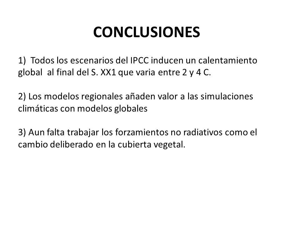 CONCLUSIONES 1) Todos los escenarios del IPCC inducen un calentamiento global al final del S. XX1 que varia entre 2 y 4 C.
