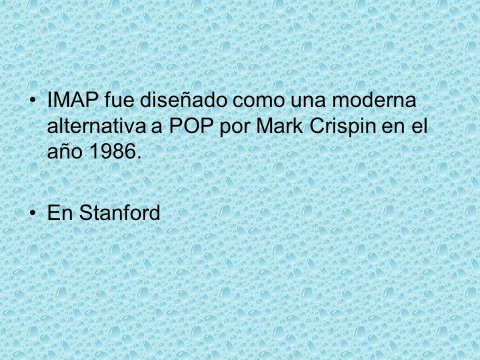 IMAP fue diseñado como una moderna alternativa a POP por Mark Crispin en el año 1986.