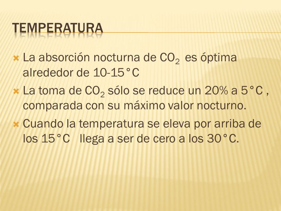 Temperatura La absorción nocturna de CO2 es óptima alrededor de 10-15°C.