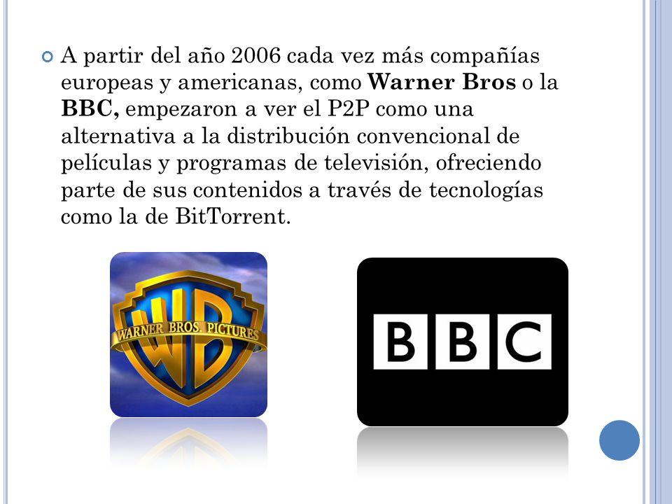 A partir del año 2006 cada vez más compañías europeas y americanas, como Warner Bros o la BBC, empezaron a ver el P2P como una alternativa a la distribución convencional de películas y programas de televisión, ofreciendo parte de sus contenidos a través de tecnologías como la de BitTorrent.