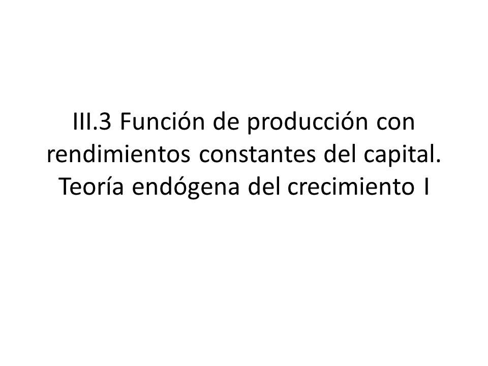 III. 3 Función de producción con rendimientos constantes del capital