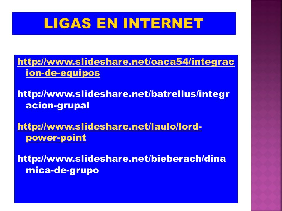 LIGAS EN INTERNET http://www.slideshare.net/oaca54/integrac ion-de-equipos. http://www.slideshare.net/batrellus/integr acion-grupal.