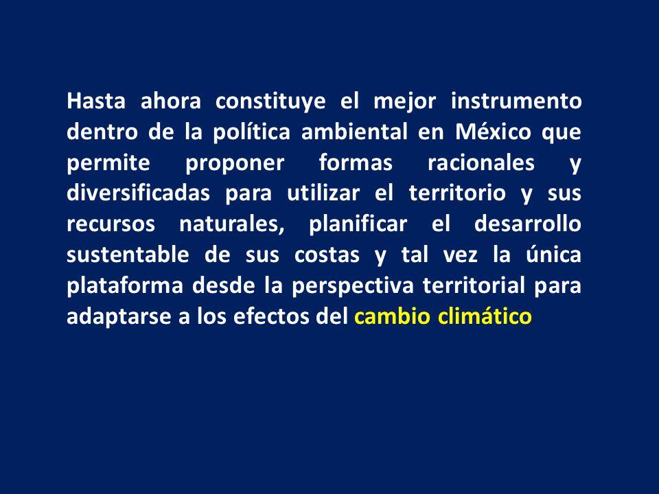 Hasta ahora constituye el mejor instrumento dentro de la política ambiental en México que permite proponer formas racionales y diversificadas para utilizar el territorio y sus recursos naturales, planificar el desarrollo sustentable de sus costas y tal vez la única plataforma desde la perspectiva territorial para adaptarse a los efectos del cambio climático