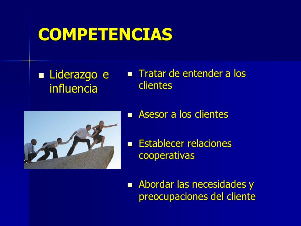 COMPETENCIAS Liderazgo e influencia Tratar de entender a los clientes