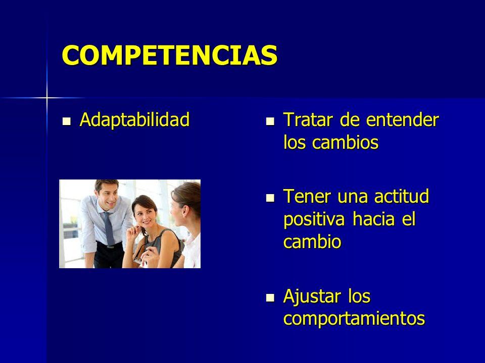 COMPETENCIAS Adaptabilidad Tratar de entender los cambios