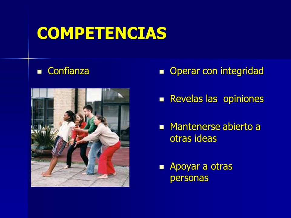 COMPETENCIAS Confianza Operar con integridad Revelas las opiniones