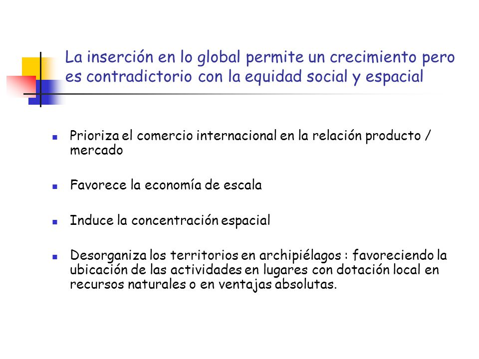 La inserción en lo global permite un crecimiento pero es contradictorio con la equidad social y espacial