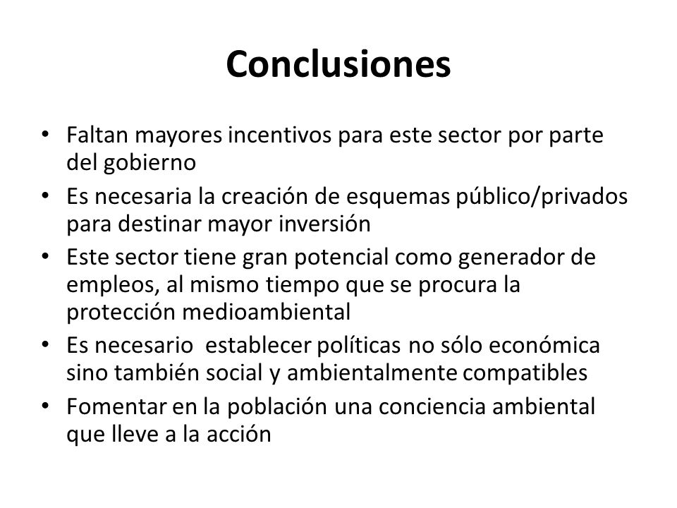 Conclusiones Faltan mayores incentivos para este sector por parte del gobierno.