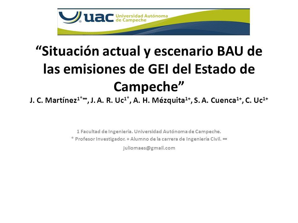 Situación actual y escenario BAU de las emisiones de GEI del Estado de Campeche J. C. Martínez1*∞, J. A. R. Uc1*, A. H. Mézquita1+, S. A. Cuenca1+, C. Uc1+