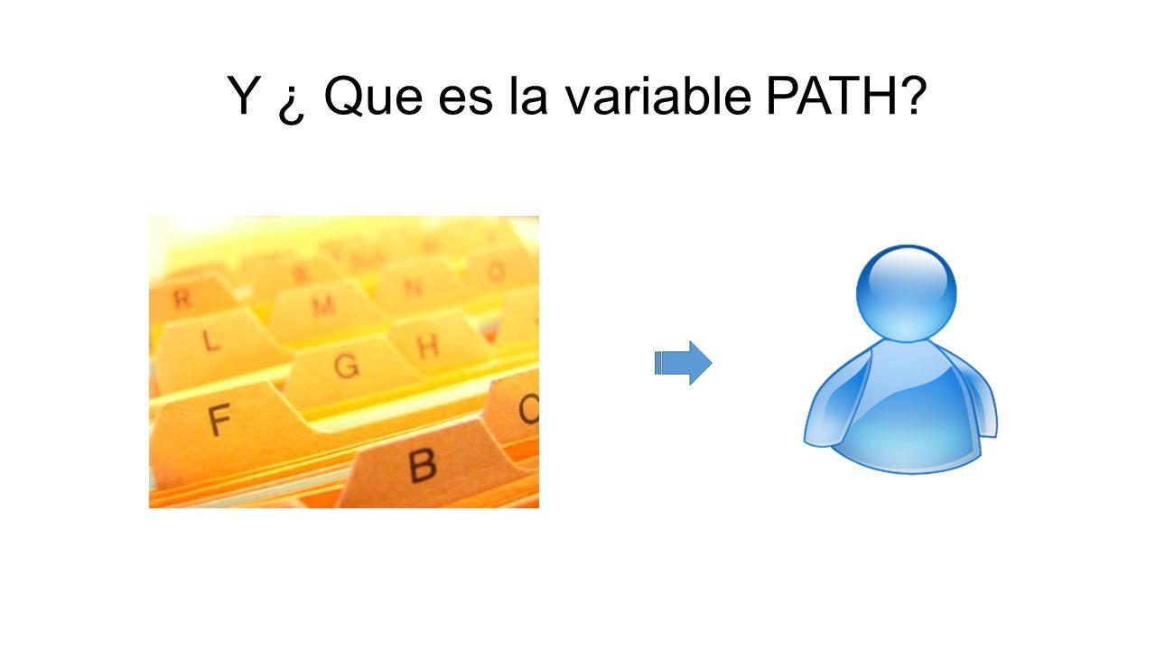 Y ¿ Que es la variable PATH