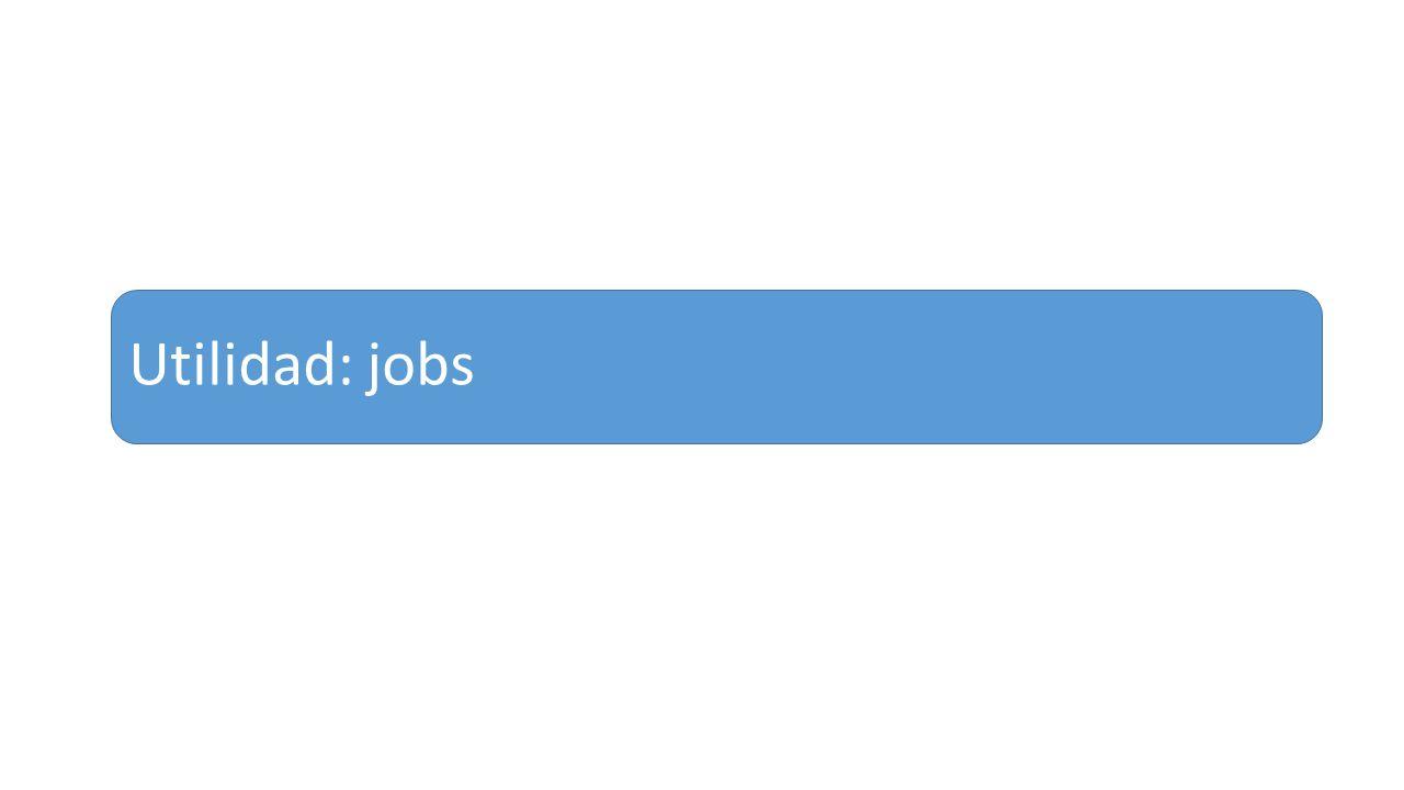 Utilidad: jobs