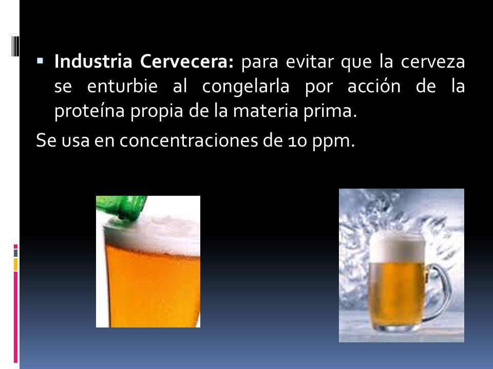 Industria Cervecera: para evitar que la cerveza se enturbie al congelarla por acción de la proteína propia de la materia prima.