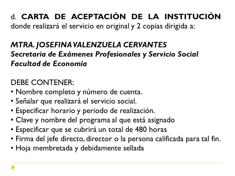 d. CARTA DE ACEPTACIÓN DE LA INSTITUCIÓN donde realizará el servicio en original y 2 copias dirigida a: