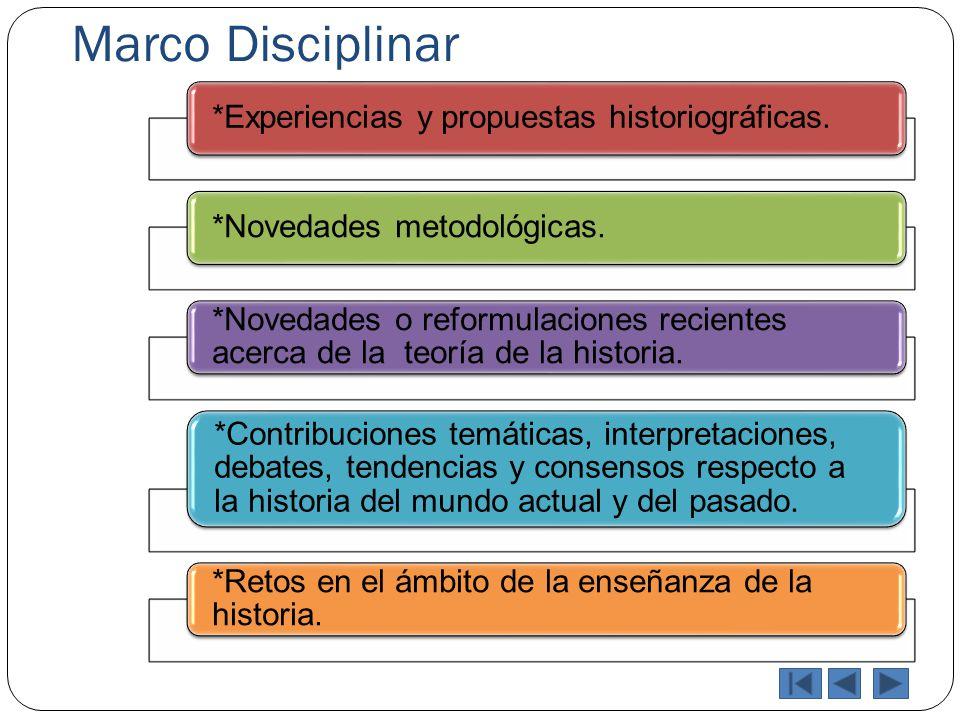 Marco Disciplinar *Experiencias y propuestas historiográficas. *Novedades metodológicas.
