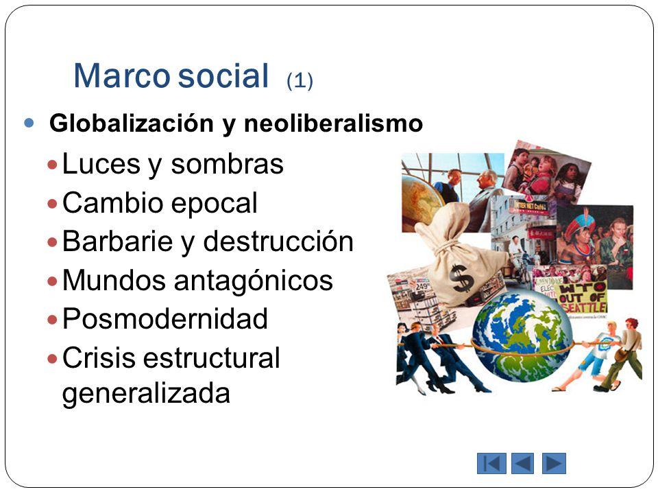 Marco social (1) Globalización y neoliberalismo Luces y sombras