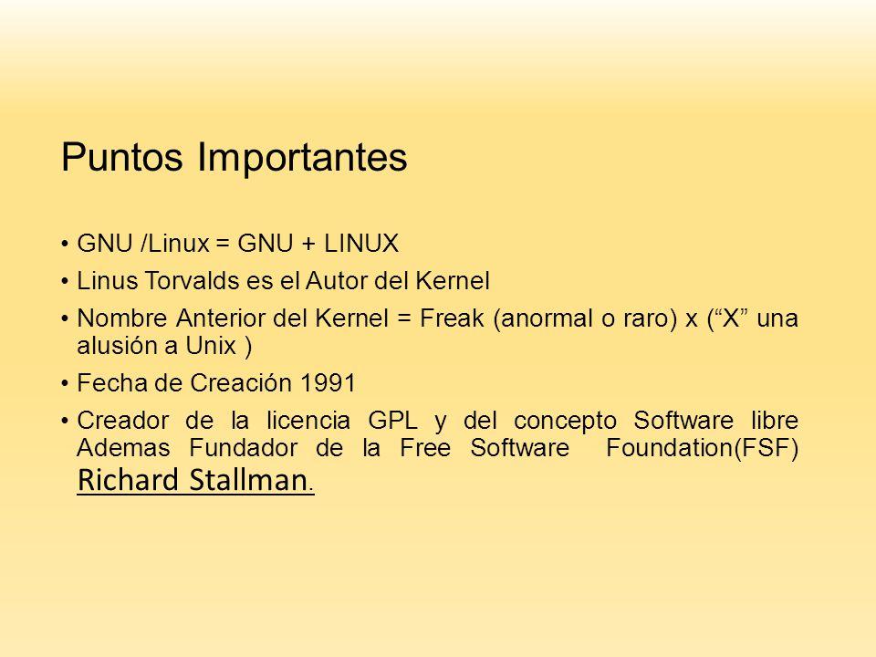 Puntos Importantes GNU /Linux = GNU + LINUX