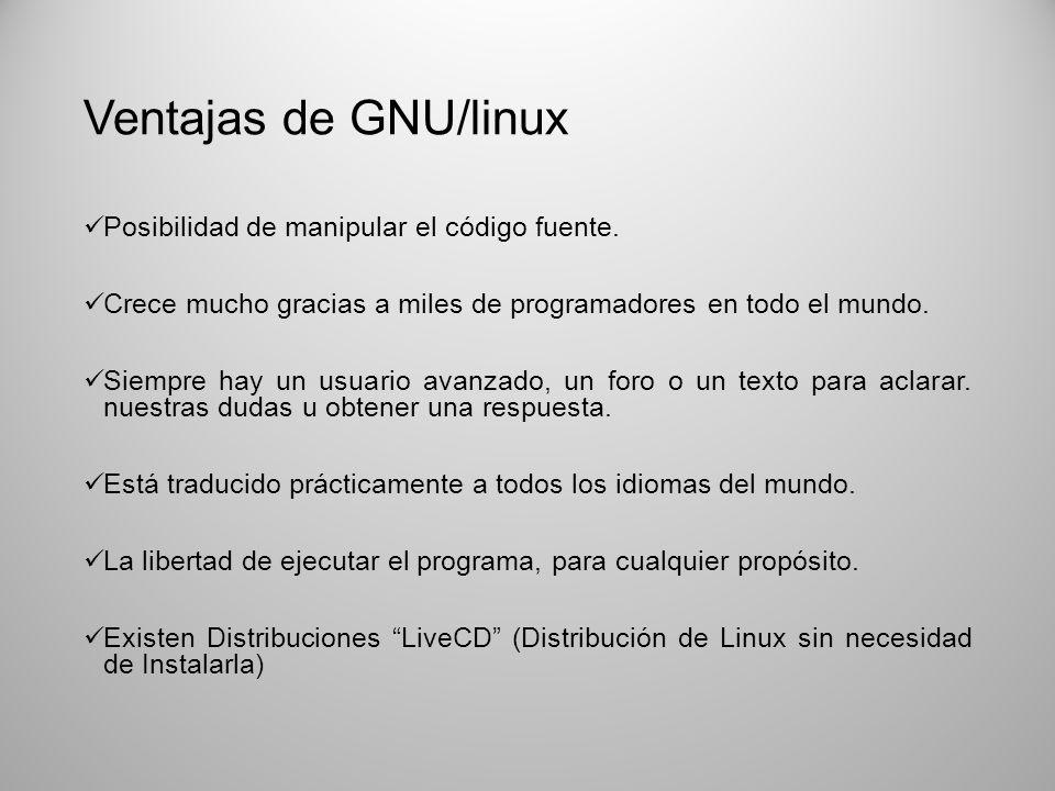 Ventajas de GNU/linux Posibilidad de manipular el código fuente.