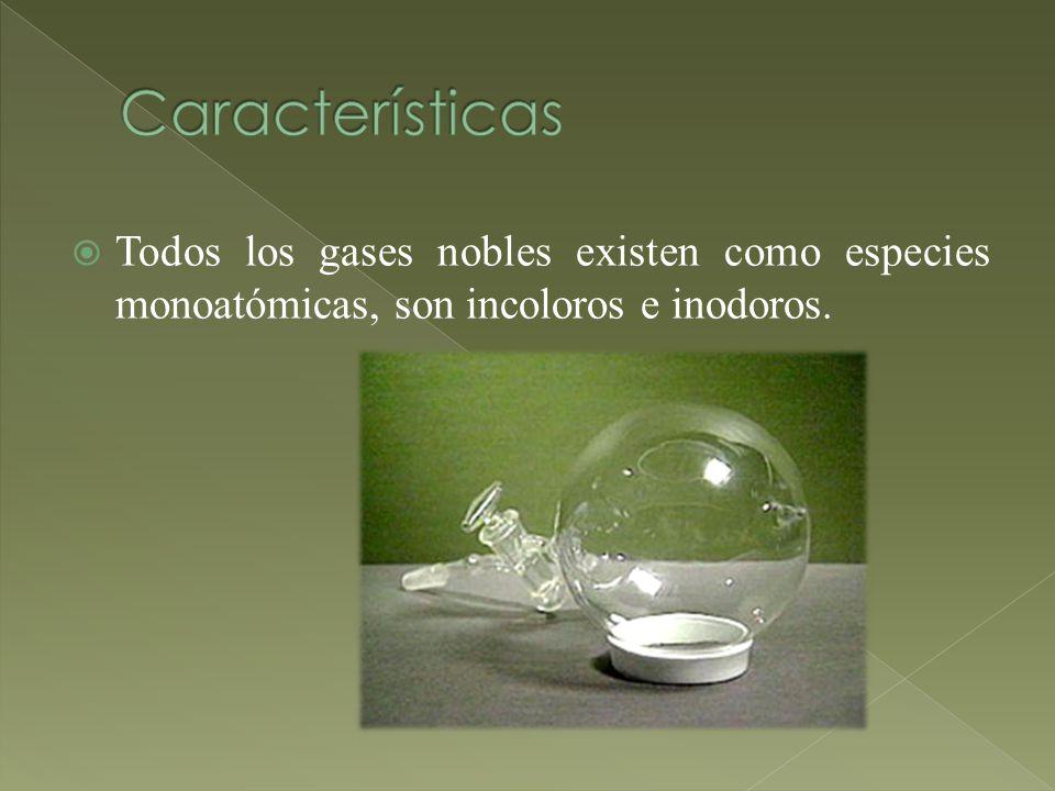 Características Todos los gases nobles existen como especies monoatómicas, son incoloros e inodoros.