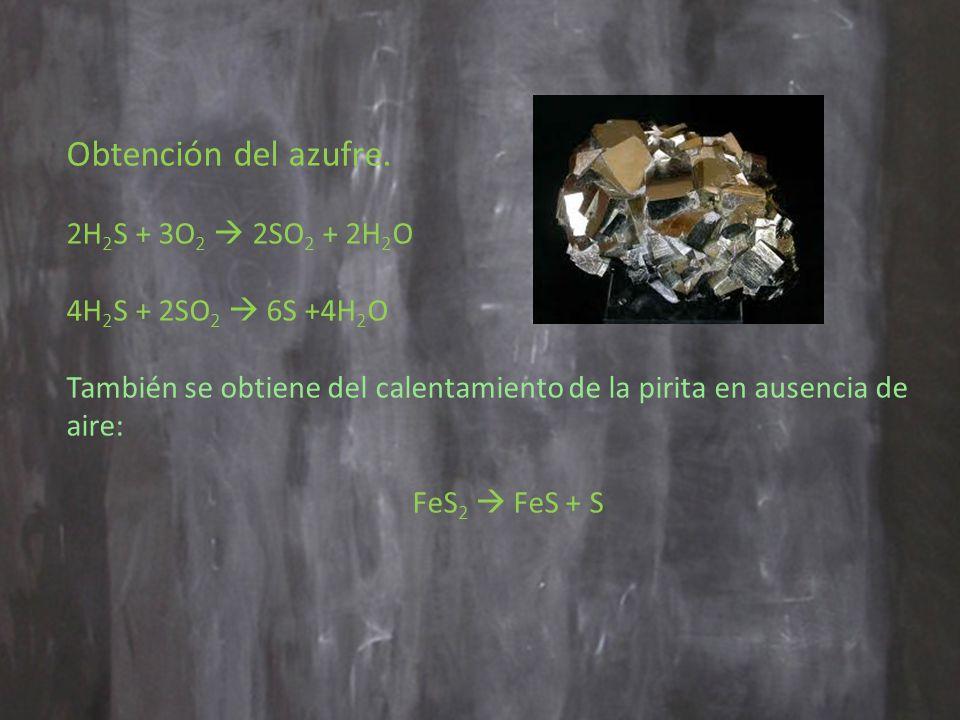 Obtención del azufre. 2H2S + 3O2  2SO2 + 2H2O 4H2S + 2SO2  6S +4H2O