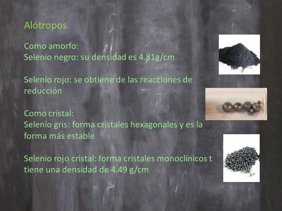 Alótropos Como amorfo: Selenio negro: su densidad es 4.81g/cm