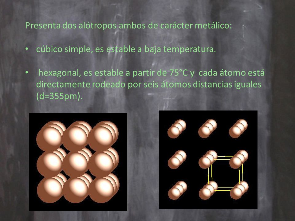 Presenta dos alótropos ambos de carácter metálico: