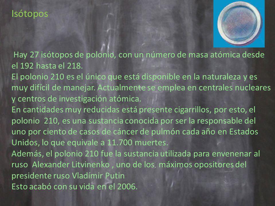 Isótopos Hay 27 isótopos de polonio, con un número de masa atómica desde el 192 hasta el 218.