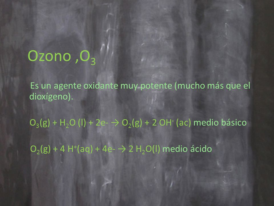 O3(g) + H2O (l) + 2e- → O2(g) + 2 OH- (ac) medio básico