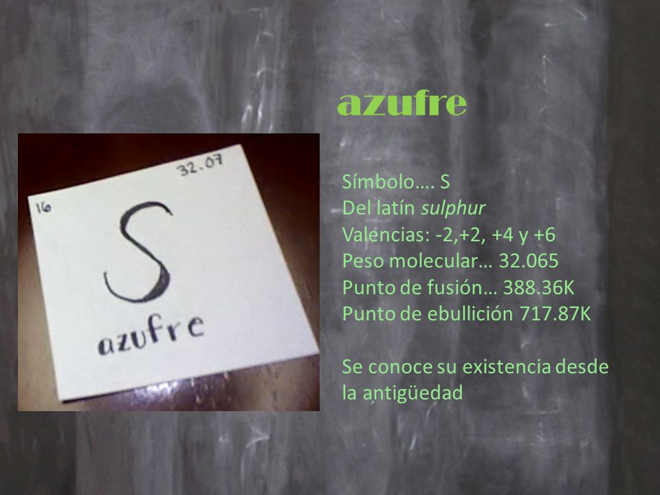 azufre Símbolo…. S Del latín sulphur Valencias: -2,+2, +4 y +6
