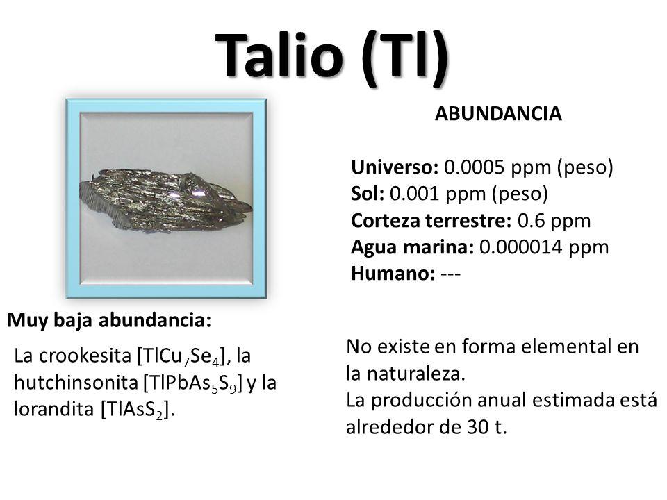 Talio (Tl) ABUNDANCIA Universo: 0.0005 ppm (peso)