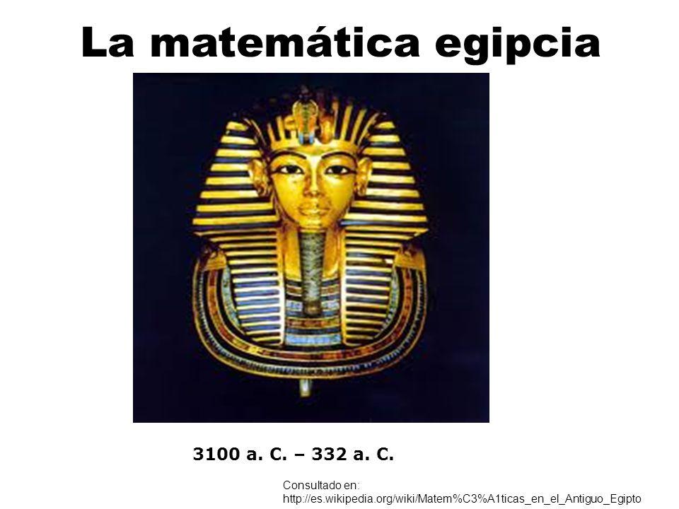 La matemática egipcia 3100 a. C. – 332 a. C.