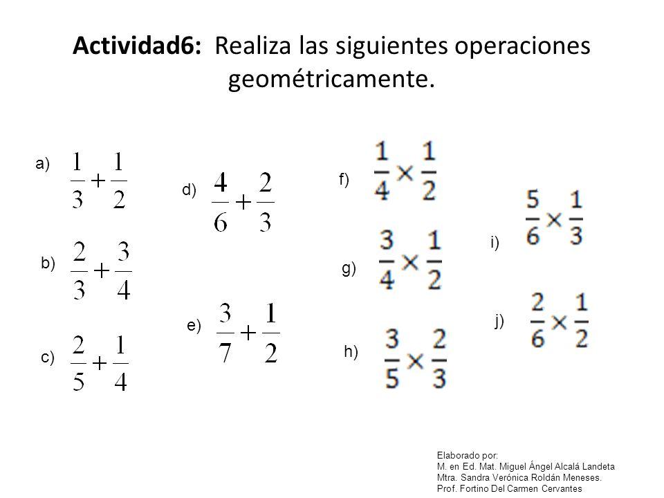 Actividad6: Realiza las siguientes operaciones geométricamente.