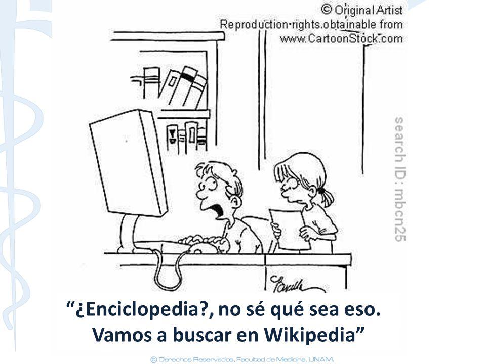 ¿Enciclopedia , no sé qué sea eso. Vamos a buscar en Wikipedia
