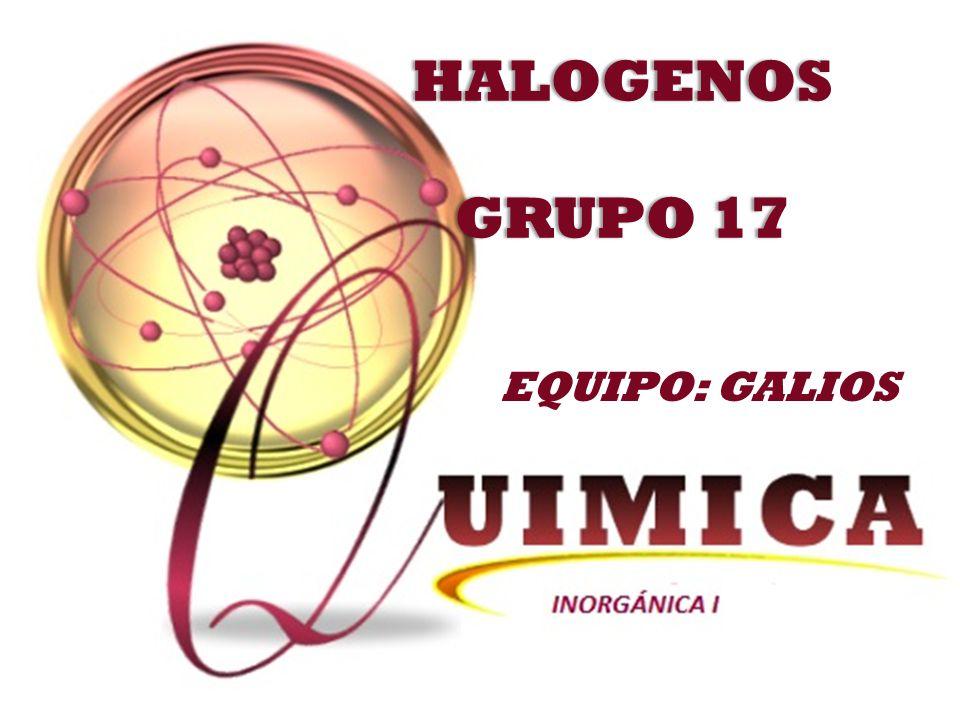 HALOGENOS GRUPO 17 EQUIPO: GALIOS