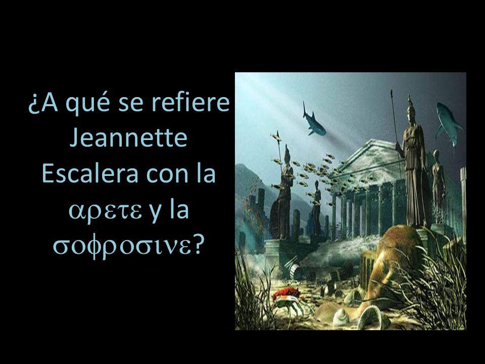 ¿A qué se refiere Jeannette Escalera con la arete y la sofrosine