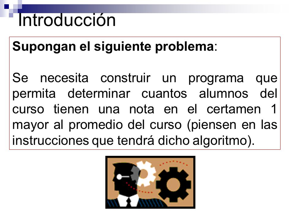 Introducción Supongan el siguiente problema:
