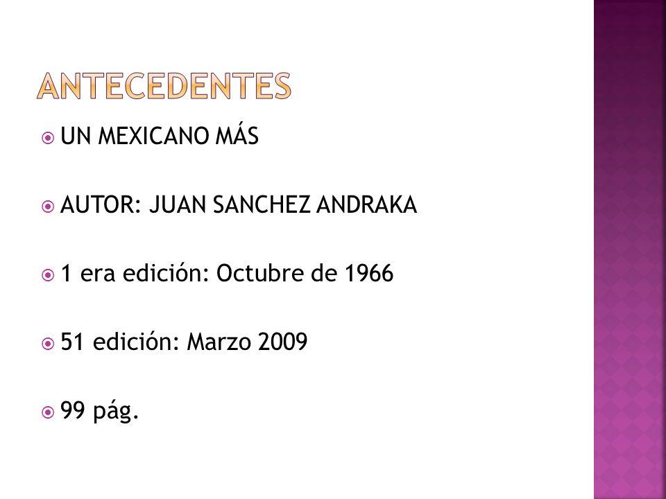Antecedentes UN MEXICANO MÁS AUTOR: JUAN SANCHEZ ANDRAKA