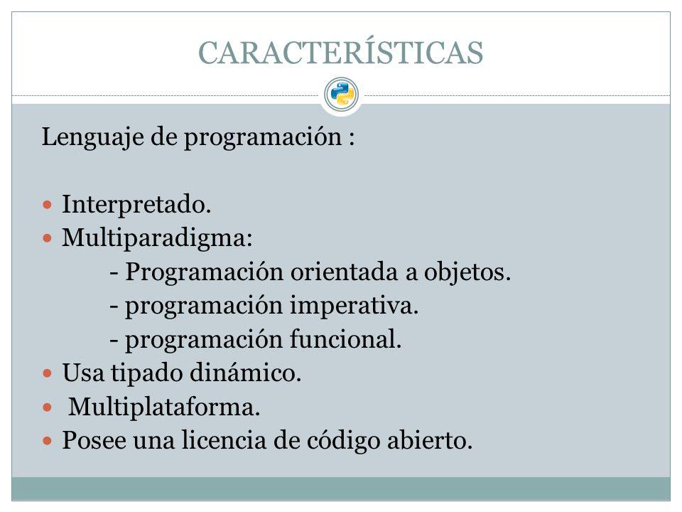 CARACTERÍSTICAS Lenguaje de programación : Interpretado.