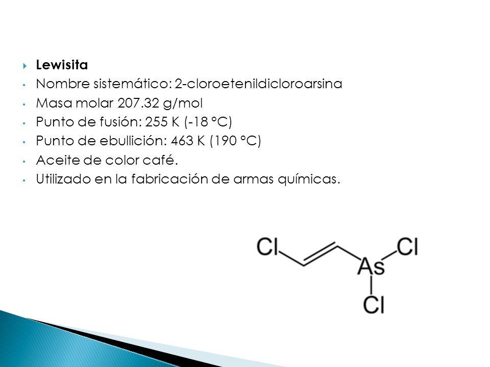 Lewisita Nombre sistemático: 2-cloroetenildicloroarsina. Masa molar 207.32 g/mol. Punto de fusión: 255 K (-18 °C)