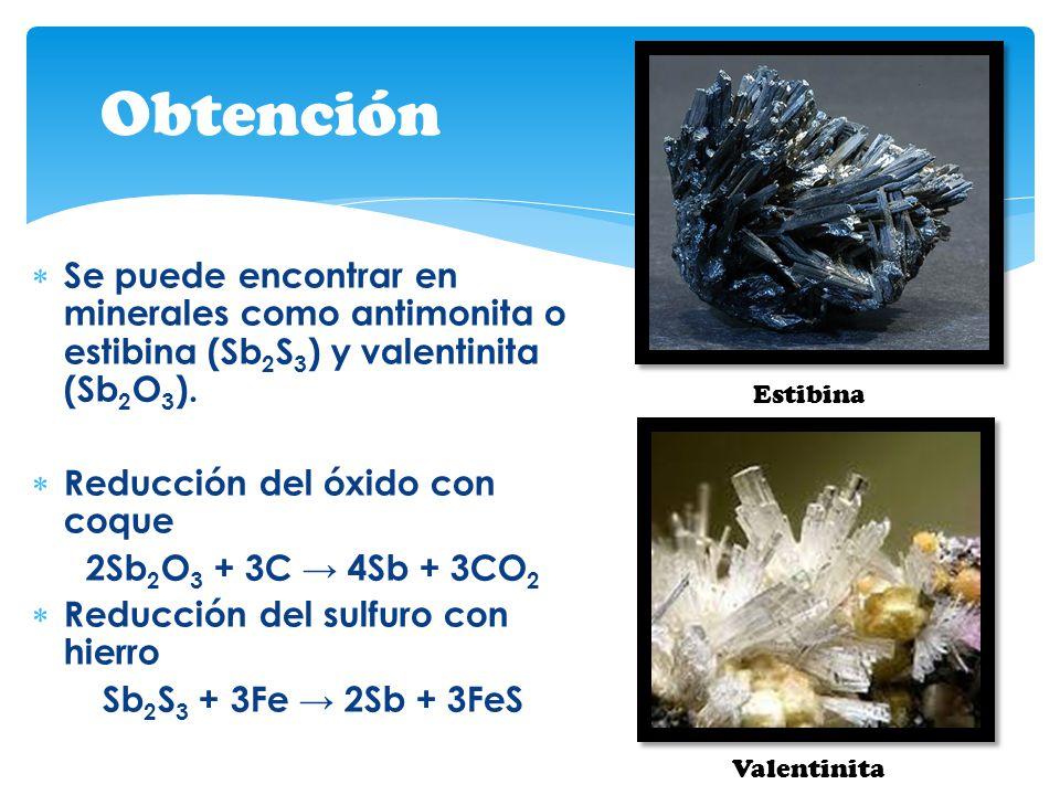 Obtención Se puede encontrar en minerales como antimonita o estibina (Sb2S3) y valentinita (Sb2O3).