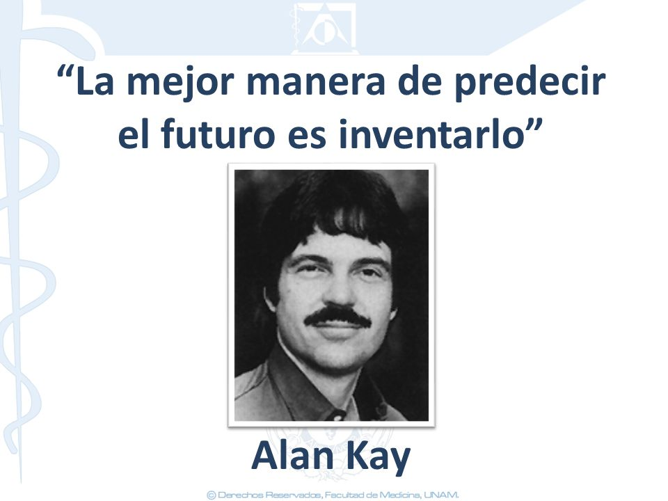 La mejor manera de predecir el futuro es inventarlo
