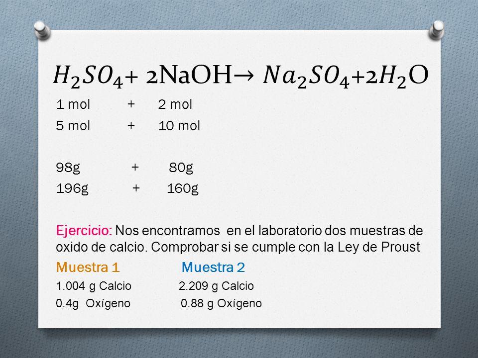 𝐻 2 𝑆𝑂 4 + 2NaOH→ 𝑁𝑎 2 𝑆𝑂 4 +2 𝐻 2 O 1 mol + 2 mol 5 mol + 10 mol
